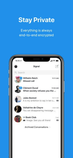 15fd25a4890828 Signal, from Open Whisper Systems, is one of the most highly recommended  apps when it comes to chat encryption and security. This app has  military-grade ...